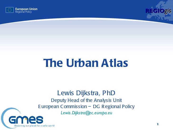 The Urban Atlas Lewis Dijkstra, PhD Deputy Head of the Analysis Unit European Commission – DG Regional Policy [email_addre...