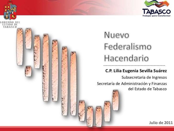 Nuevo Federalismo Hacendario<br />C.P. Lilia Eugenia Sevilla Suárez<br />Subsecretaria de Ingresos<br />Secretaría de Admi...