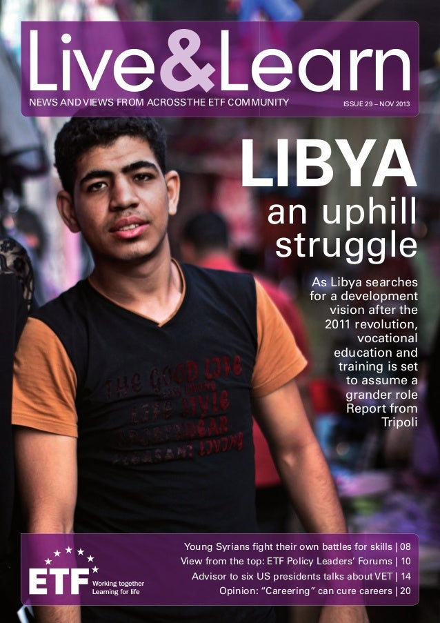 Live&Learn NEWS AND VIEWS FROM ACROSS THE ETF COMMUNITY  ISSUE 29 – NOV 2013  LIBYA  an uphill struggle As Libya searches ...