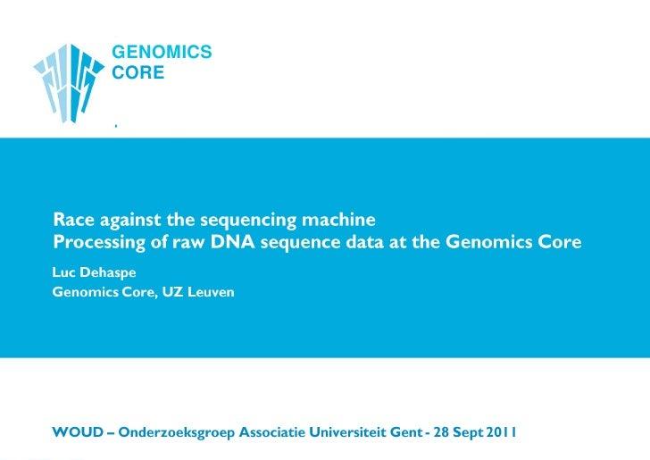 Luc Dehaspe<br />Genomics Core, UZ Leuven<br />WOUD – Onderzoeksgroep Associatie Universiteit Gent - 28 Sept 2011 <br />Ra...