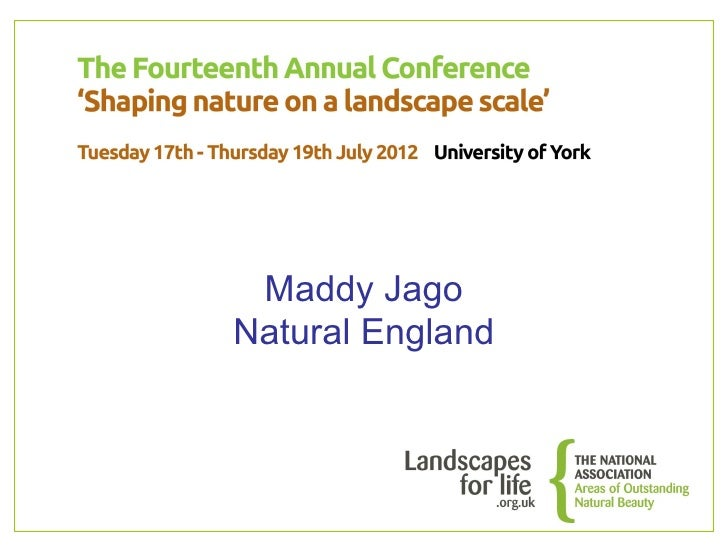 04 - NAAONB Conference 2012 - Maddy Jago - Natural England