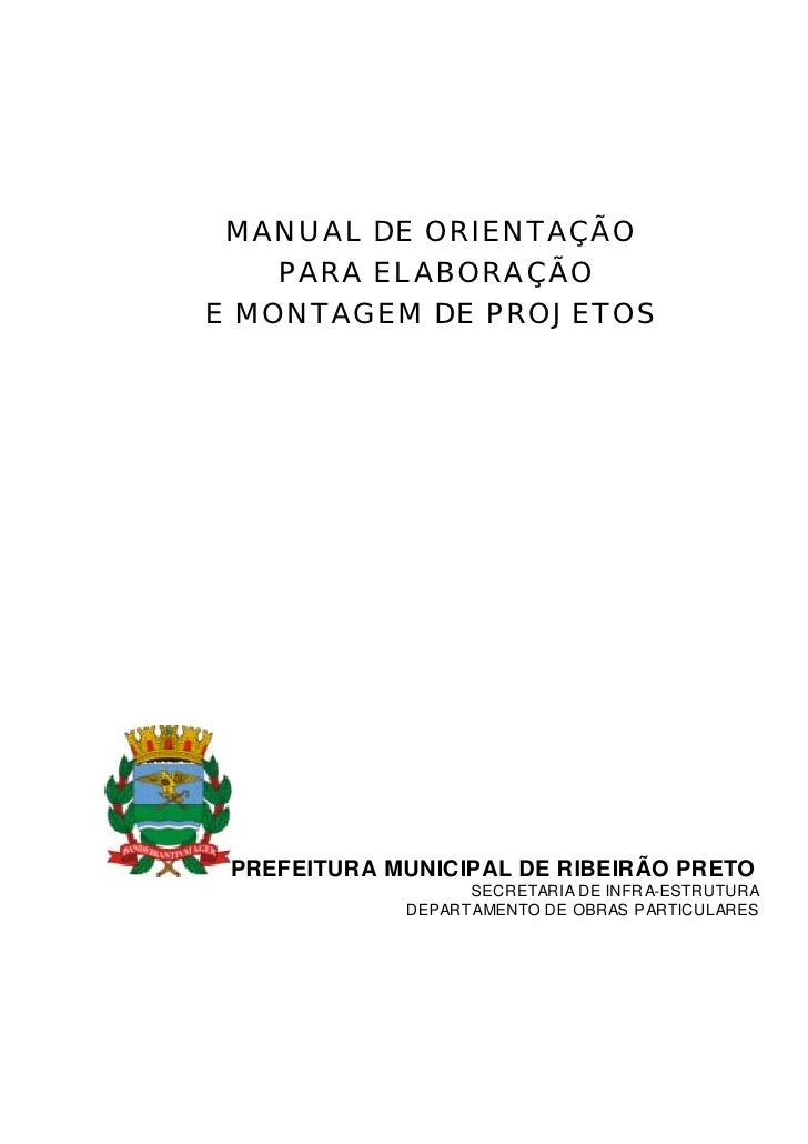 MANUAL DE ORIENTAÇÃO     PARA ELABORAÇÃO E MONTAGEM DE PROJETOS      PREFEITURA MUNICIPAL DE RIBEIRÃO PRETO               ...