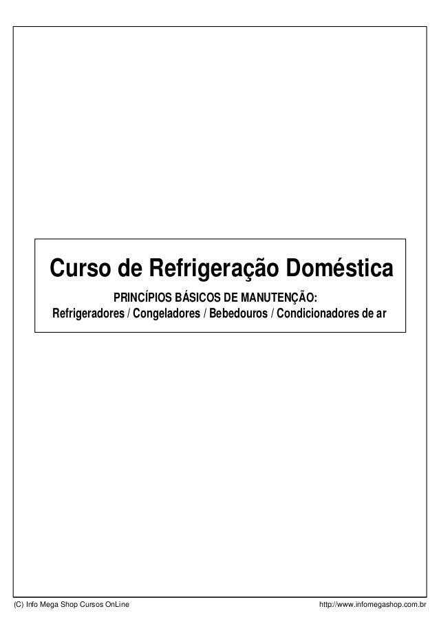 Refrigeradores / Congeladores / Bebedouros / Condicionadores de ar PRINCÍPIOS BÁSICOS DE MANUTENÇÃO: Curso de Refrigeração...