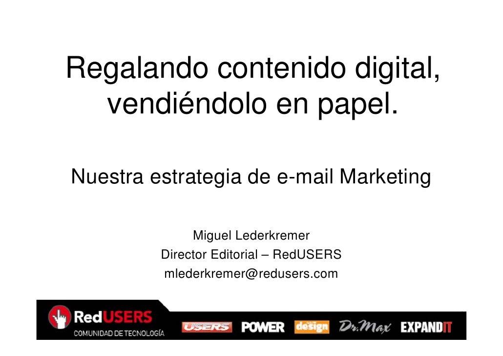 Regalando contenido digital,   vendiéndolo en papel.  Nuestra estrategia de e-mail Marketing                Miguel Lederkr...