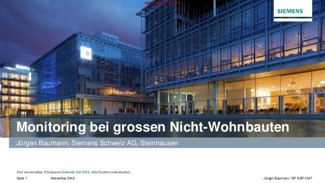 November 2015 Frei verwendbar © Siemens Schweiz AG 2015. Alle Rechte vorbehalten. Seite 1 Jürgen Baumann / BT SSP CMT siem...