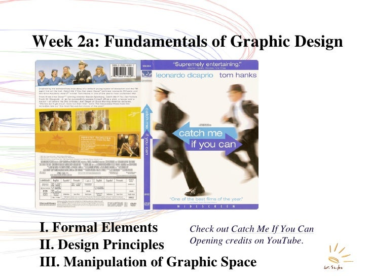 Week 2a: Fundamentals of Graphic Design     I. Formal Elements      Check out Catch Me If You Can                         ...