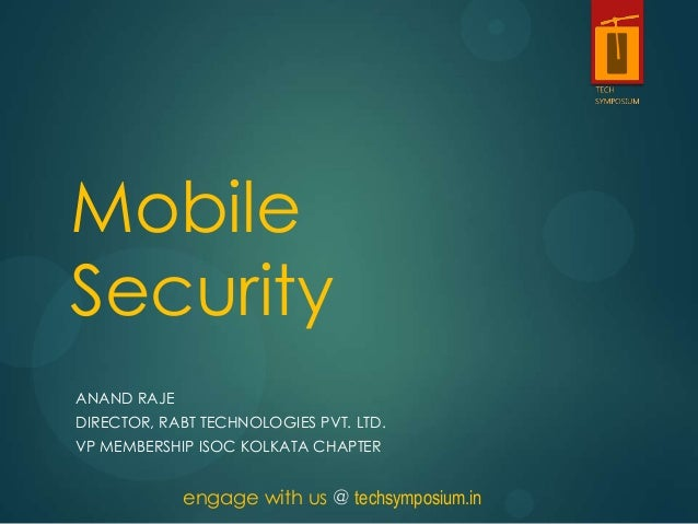 MobileSecurityANAND RAJEDIRECTOR, RABT TECHNOLOGIES PVT. LTD.VP MEMBERSHIP ISOC KOLKATA CHAPTER             engage with us...