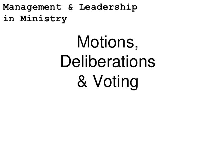 Management & Leadershipin Ministry           Motions,         Deliberations           & Voting