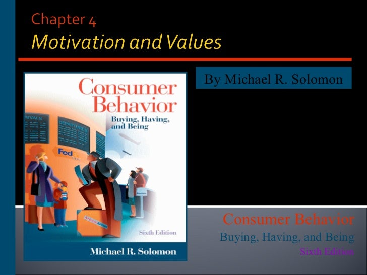 By Michael R. Solomon Consumer Behavior Buying, Having, and Being Sixth Edition