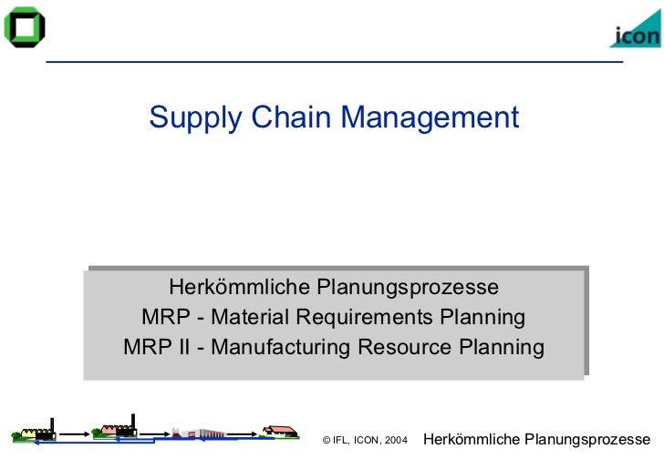 Supply Chain Management Herkömmliche Planungsprozesse MRP - Material Requirements Planning MRP II - Manufacturing Resource...