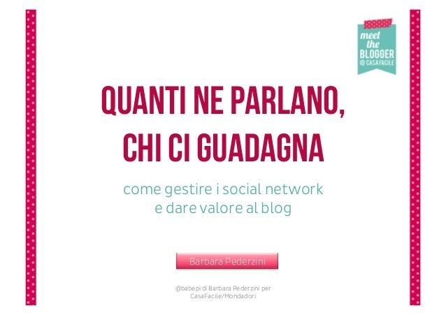 Quanti ne parlano, chi ci guadagna come gestire i social network    e dare valore al blog            Barbara Pederzini    ...