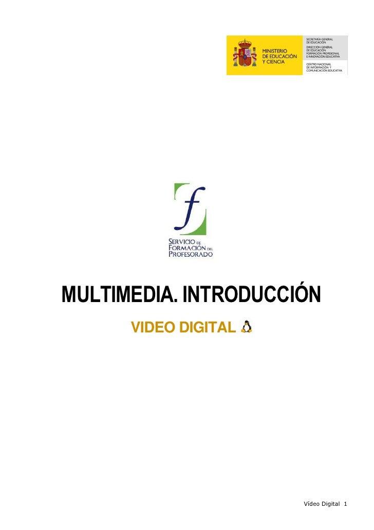 MULTIMEDIA. INTRODUCCIÓN       VIDEO DIGITAL                           Vídeo Digital 1