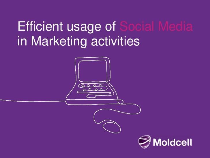 Efficient usage of Social Mediain Marketing activities