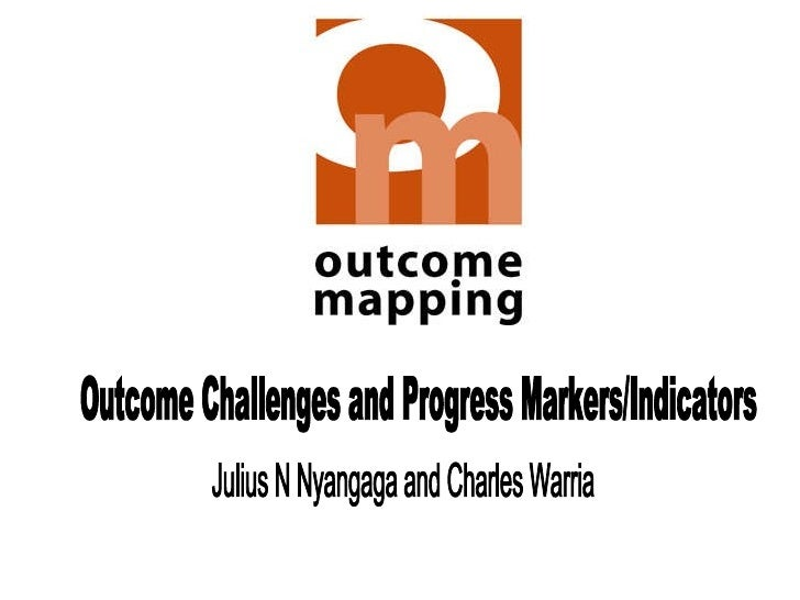 Outcome Challenges and Progress Markers/Indicators Julius N Nyangaga and Charles Warria