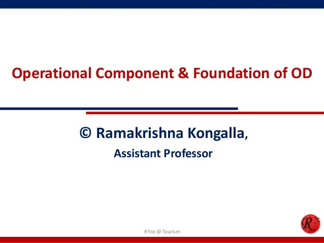 Operational Component & Foundation of OD        © Ramakrishna Kongalla,             Assistant Professor                  R...