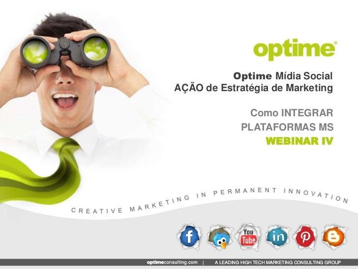 Optime Mídia SocialAÇÃO de Estratégia de Marketing                   Como INTEGRAR                  PLATAFORMAS MS        ...