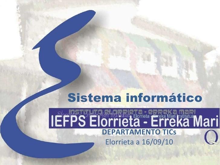 Sistema informático DEPARTAMENTO TICs Elorrieta a 16/09/10