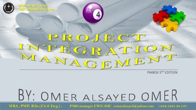 MBA, PMP, B.Sc.(Civil Eng.) : PMO manager EWU-DIU omeralsayed@yahoo.com +249-1234 94 587 Brain Power Center PMP Preparatio...