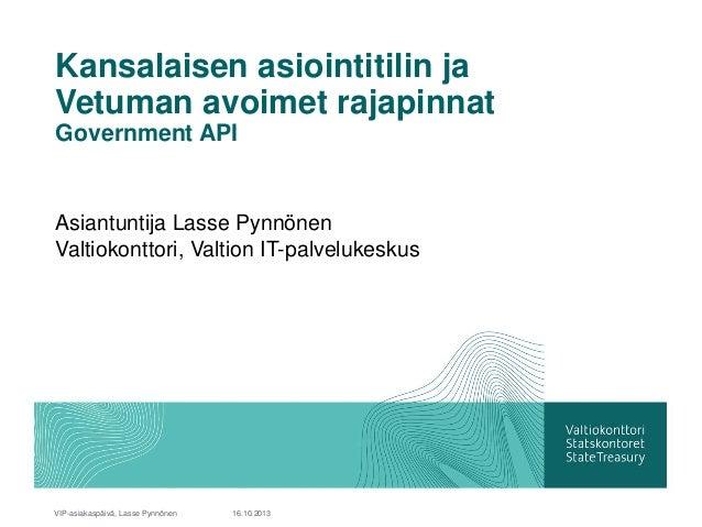 Kansalaisen asiointitilin ja Vetuman avoimet rajapinnat Government API  Asiantuntija Lasse Pynnönen Valtiokonttori, Valtio...