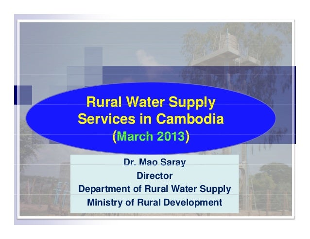 Rural Water SupplyRural Water SupplyServices in Cambodia(March 2013)Dr. Mao Saray(March 2013)Dr. Mao SarayDirectorDepartme...