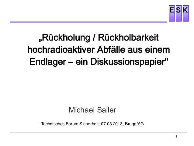 "S KE 1 ""Rückholung / Rückholbarkeit hochradioaktiver Abfälle aus einem Endlager – ein Diskussionspapier"" Michael Sailer Te..."