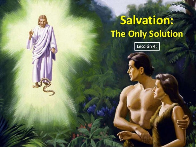Salvation:The Only Solution      Lección 4: