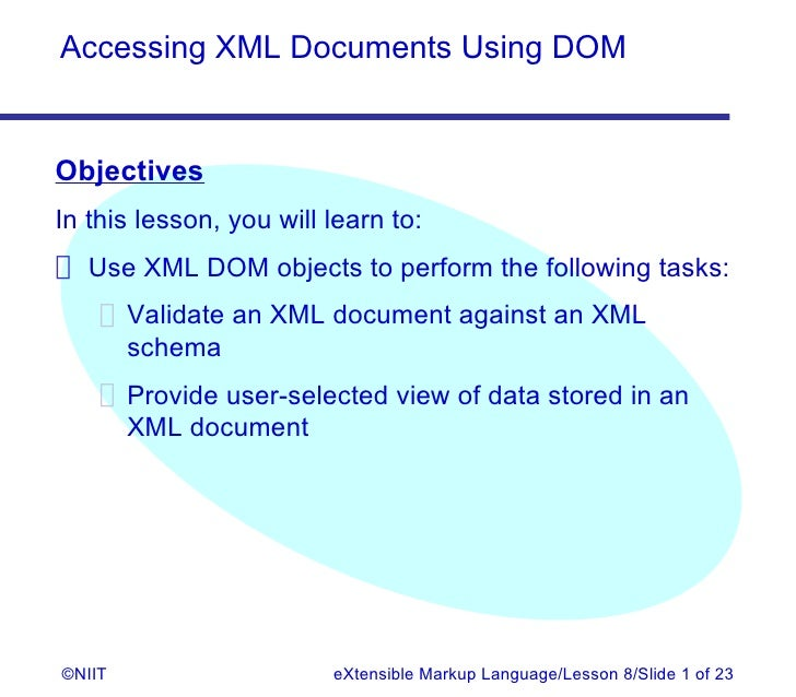 Accessing XML Documents Using DOMObjectivesIn this lesson, you will learn to: Use XML DOM objects to perform the following...