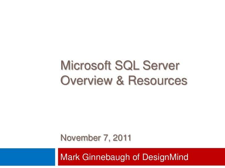 Microsoft SQL ServerOverview & ResourcesNovember 7, 2011Mark Ginnebaugh of DesignMind