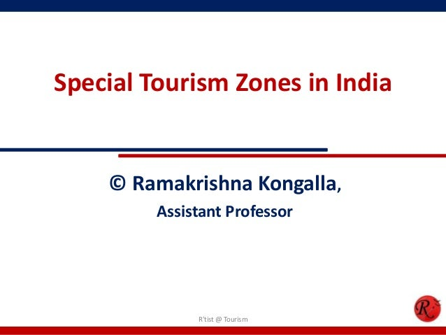Special Tourism Zones in India    © Ramakrishna Kongalla,         Assistant Professor              Rtist @ Tourism