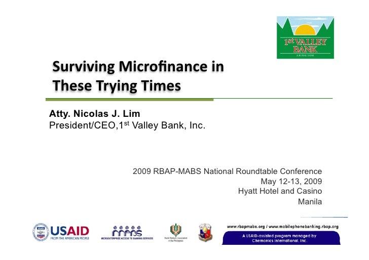 SurvivingMicrofinancein TheseTryingTimes Atty. Nicolas J. Lim President/CEO,1st Valley Bank, Inc.                    ...