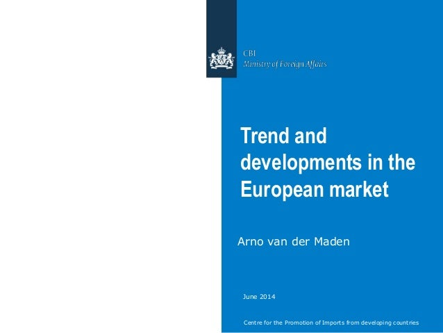 Centre for the Promotion of Imports from developing countries Trend and developments in the European market Arno van der M...