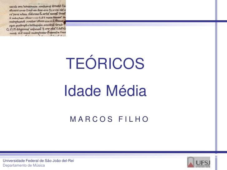 TEÓRICOS                                  Idade Média                                     MARCOS FILHOUniversidade Federal...