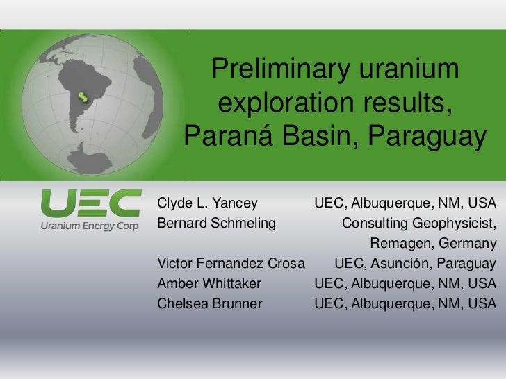 Preliminary uranium     exploration results,   Paraná Basin, ParaguayClyde L. Yancey        UEC, Albuquerque, NM, USABerna...