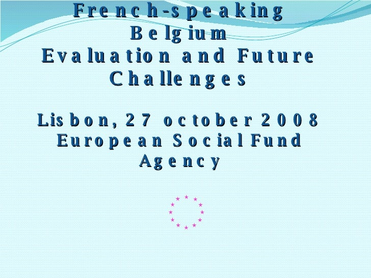 Product Validation Process (Equal) in French-speaking Belgium Evaluation and Future Challenges Lisbon, 27 october 2008 Eur...