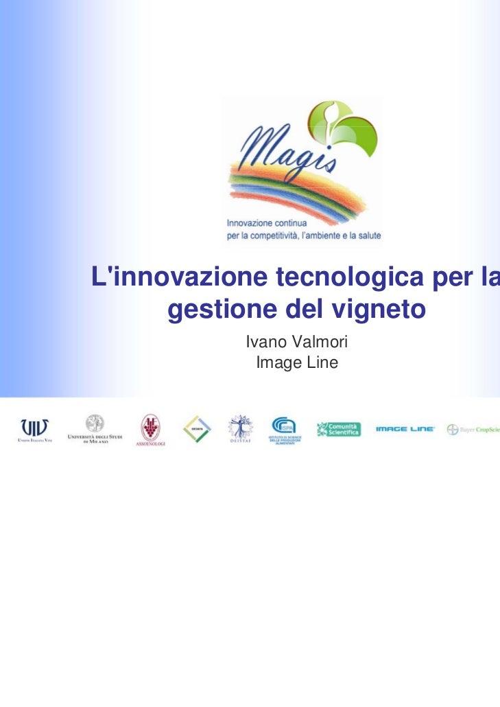 Linnovazione tecnologica per la      gestione del vigneto            Ivano Valmori              Image Line