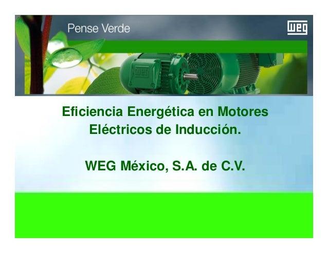 Motores | Automatización | Energía | Pinturas Eficiencia Energética en Motores Eléctricos de Inducción. WEG México, S.A. d...