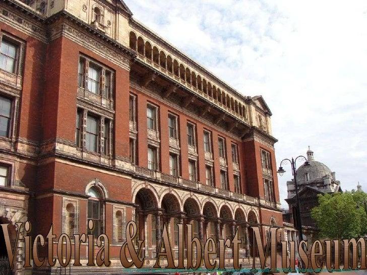Victoria & Albert Museum http://www.authorstream.com/Presentation/sandamichaela-1320955-victoria-albert-museum-1/