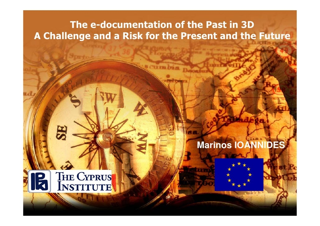 The e-documentation of the Past in 3D A Challenge and a Risk for the Present and the Future                               ...