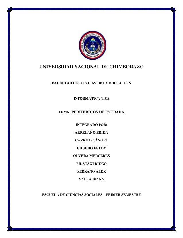 UNIVERSIDAD NACIONAL DE CHIMBORAZO  FACULTAD DE CIENCIAS DE LA EDUCACIÓN  INFORMÁTICA TICS  TEMA: PERIFERICOS DE ENTRADA  ...