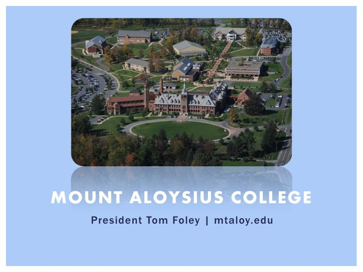 MOUNT ALOYSIUS COLLEGE   President Tom Foley | mtaloy.edu
