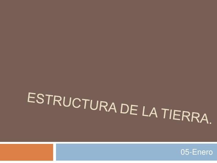 Estructura de la tierra.<br />05-Enero<br />