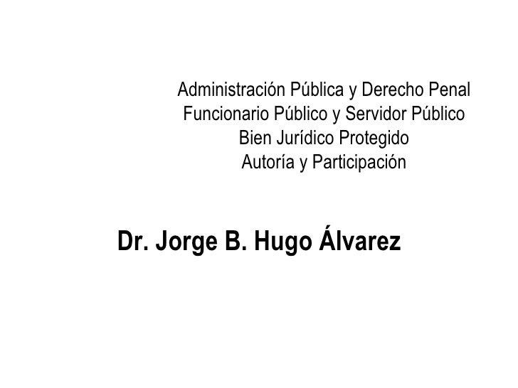 Administración Pública y Derecho Penal     Funcionario Público y Servidor Público            Bien Jurídico Protegido      ...