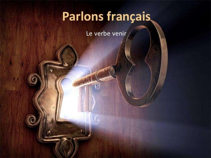 Parlons français    Le verbe venir