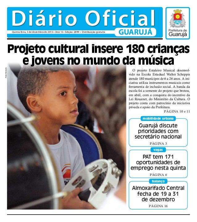 Diário Oficial Quinta-feira, 5 de dezembro de 2013 • Ano 13 • Edição: 2899 • Distribuição gratuita  GUARUJÁ  Pedro Rezende...