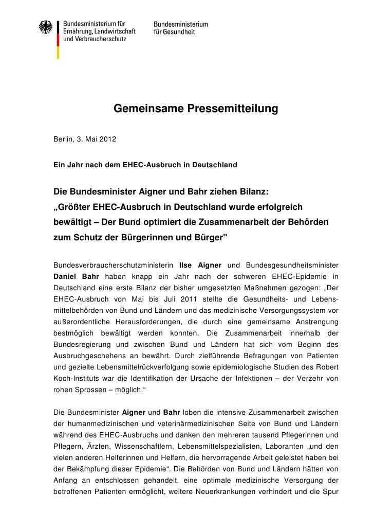 Gemeinsame PressemitteilungBerlin, 3. Mai 2012Ein Jahr nach dem EHEC-Ausbruch in DeutschlandDie Bundesminister Aigner und ...