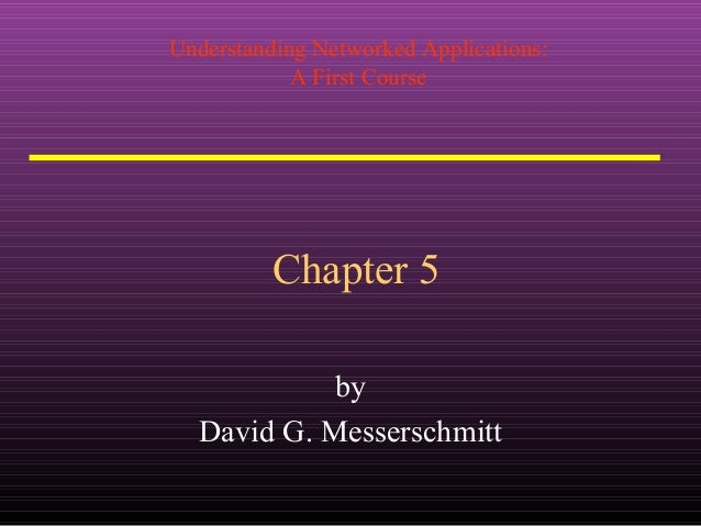 Understanding Networked Applications: A First Course Chapter 5 by David G. Messerschmitt