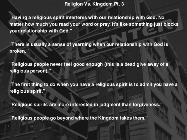 """Religion Vs. Kingdom Pt. 3 """"Having a religious spirit interferes with our relationship with God. No matter how much you re..."""