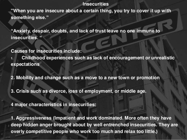 """Insecurities """"When you are insecure about a certain thing, you try to cover it up with something else."""" """"Anxiety, despair,..."""