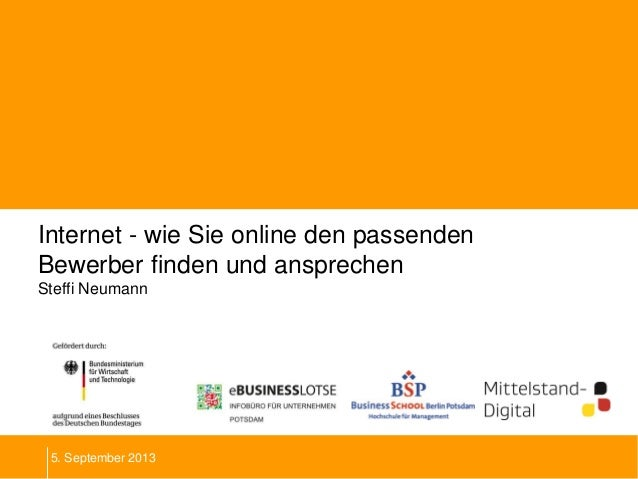 Internet - wie Sie online den passenden Bewerber finden und ansprechen Steffi Neumann 5. September 2013