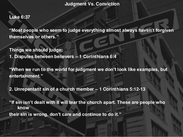 """Judgment Vs. Conviction Luke 6:37 """"Most people who seem to judge everything almost always haven't forgiven themselves or o..."""